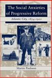 The Social Anxieties of Progressive Reform : Atlantic City, 1854-1920, Paulsson, Martin, 0814766439