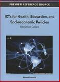 ICTs for Health, Education, and Socioeconomic Policies : Regional Cases, Driouchi, Ahmed, 1466636432
