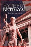 Fateful Betrayal, Royan Harris, 147592643X