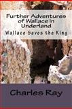 Further Adventures of Wallace in Underland, Charles Ray, 1480016438