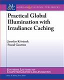 Practical Global Illumination with Irradiance Caching, Krivanek, Jaroslav, 1598296442