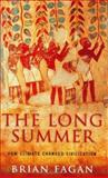 The Long Summer : How Climate Changed Civilization, Fagan, Brian M., 1862076448