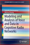 Modeling and Analysis of Voice and Data in Cognitive Radio Networks, Gunawardena, Subodha and Zhuang, Weihua, 3319046446