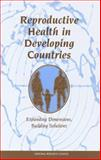 Reproductive Health in Developing Countries : Expanding Dimensions, Building Solutions, Panel on Reproductive Health Staff, 0309056446