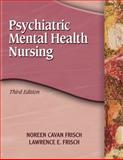 Psychiatric Mental Health Nursing, Frisch, Lawerence E. and Frisch, Noreen Cavan, 1401856446