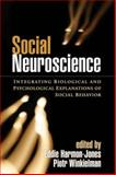 Social Neuroscience : Integrating Biological and Psychological Explanations of Social Behavior, , 159385644X