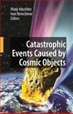 Catastrophic Events Caused by Cosmic Objects, , 9048176441