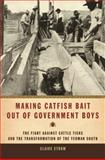 Making Catfish Bait Out of Government Boys : The Fight Against Cattle Ticks and the Transformation of the Yeoman South, Strom, Claire, 0820336440