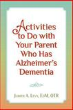 Activities to Do with Your Parent Who Has Alzheimer's Dementia, OTR, Judith A., Judith Levy, Ed.M., OTR, 1491016442