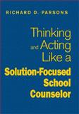 Thinking and Acting Like a Solution-Focused School Counselor, , 1412966442