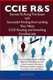 Ccie Routing and Switching Secrets to Acing the Exam and Successful Finding and Landing Your Next Ccie Routing and Switching Certified Job, Eric Boyle, 1486156444
