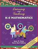 Learning and Teaching K-8 Mathematics, Sharp, Janet M. and Hoiberg, Karen Bush, 020538644X