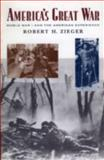 America's Great War, Robert H. Zieger, 0847696448