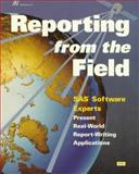 Reporting from the Field : SAS Software Experts Present Real-World Report-Writing Applications, Andersen, Sheree H. and Burch, Laurie, 1555446442