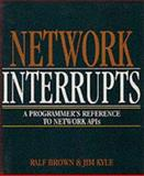 Network Interrupts : A Programmer's Reference to Network APIs, Brown, Ralf and Kyle, Jim, 0201626446