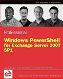 Professional Windows PowerShell for Exchange Server 2007 Service Pack 1, Jonathan Runyon and Brendan Keane, 0470226447