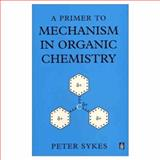 A Primer to Mechanism in Organic Chemistry, Sykes, Peter, 0582266440