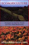 Ecoagriculture : Strategies to Feed the World and Save Wild Biodiversity, McNeely, Jeffrey A. and Scherr, Sara J., 1559636440
