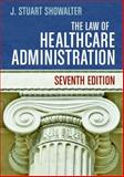 The Law of Healthcare Administration, J. Stuart Showalter, 156793644X