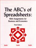 The ABC's of Spreadsheets : With Assignments for Business and Economics, Smith, Katherine T. and Smith, L. Murphy, 0873936442