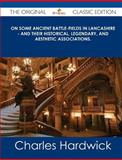 On Some Ancient Battle-Fields in Lancashire - and Their Historical, Legendary, and Aesthetic Associations. - the Original Classic Edition, Charles Hardwick, 1486436447