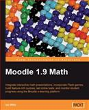 Moodle 1.9 Math : Integrate Interactive Math Presentations, Build Feature-Rich Quizzes, Set Online Assignments, Incorporate Flash Games, and Monitor Student Progress Using the Moodle E-Learning Platform, Wild, Ian, 1847196446