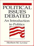 Political Issues Debated : An Introduction to Politics, Levine, Herbert M., 0136816444