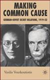 Making Common Cause : German-Soviet Secret Relations, 1919-22, Vourkoutiotis, Vasilis, 0230006442
