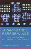 Avante-Garde Performance : Live Events and Electronic Technologies, Berghaus, Günter, 1403946442