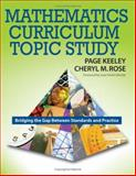 Mathematics Curriculum Topic Study : Bridging the Gap Between Standards and Practice, Keeley, Page and Rose, Cheryl M., 1412926440