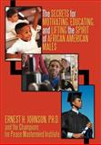 The Secrets for Motivating, Educating, and Lifting the Spirit of African American Males, Ernest H. Johnson, Ph. D. & Champions, 1462046444
