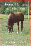 Horses, Humans, and Harmony, Michael Kibler, 1494276445