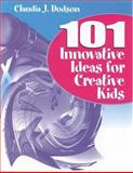 101 Innovative Ideas for Creative Kids, Dodson, Claudia J., 0761976442