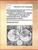 The Famous History of Montelion, Knight of the Oracle, Shewing His Strange Birth, Unfortunate Love, Perilous Adventures in Arms;, Emanuel Ford, 1140666444