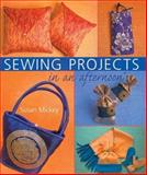 Sewing Projects in an Afternoon, Susan E. Mickey, 1402706448