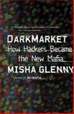 DarkMarket, Misha Glenny, 0307476448