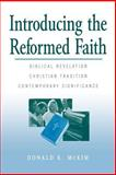 Introducing the Reformed Faith : Biblical Revelation, Christian Tradition, Contemporary Significance, McKim, Donald K., 0664256449