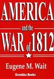 America and the War of 1812, Eugene M. Wait, 156072644X