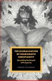 The Globalisation of Charismatic Christianity, Coleman, Simon, 0521036453