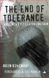 The End of Tolerance : Racism in 21st Century Britain, Kundnani, Arun, 0745326455