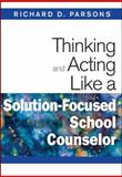 Thinking and Acting Like a Solution-Focused School Counselor, , 1412966450