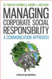 Managing Corporate Social Responsibility : A Communication Approach, Coombs, W. Timothy and Holladay, Sherry J., 1444336452