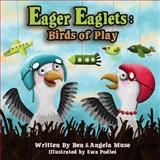 Eager Eaglets: Birds of Play, Ben Muse, 1480286451
