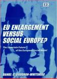 EU Enlargement vs. Social Europe : The Uncertain Future of the European Social Model, Vaughan-Whitehead, Daniel, 1840646454