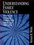 Understanding Family Violence : Treating and Preventing Partner, Child, Sibling and Elder Abuse, Wiehe, Vernon R., 0761916458