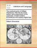 The Poetical Works of William Shenstone with the Life of the Author and a Description of the Leasowes Cooke's Edition Embellished with Superb Engr, William Shenstone, 1140846450