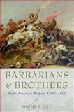 Barbarians and Brothers : Anglo-American Warfare, 1500-1865, Lee, Wayne E., 019937645X