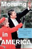 Morning in America : How Ronald Reagan Invented the 1980's, Troy, Gil, 0691096457