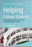 Helping College Students : Developing Essential Support Skills for Student Affairs Practice, Reynolds, Amy L. and Pope, Raechele L., 0787986453
