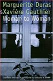 Woman to Woman, Marguerite Duras and Xaviere Gauthier, 0803266456